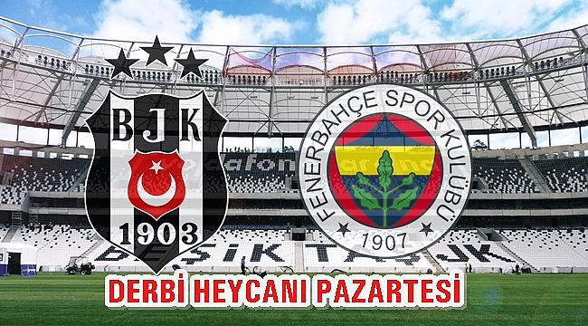 Beşiktaş - Fenerbahçe Derbisi Pazartesi