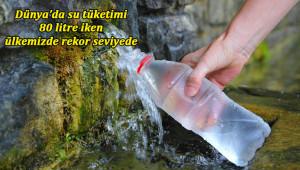 'Su tüketiminde dünyayı ikiye katlıyoruz'