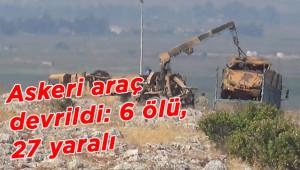 Askeri araç devrildi: 6 ölü, 27 yaralı
