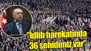 Erdoğan: İdlib'de Şehit sayısı 36'ya çıktı