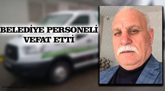 Şanlıurfa'da  belediye personeli vefat etti!